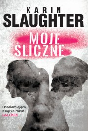 Moje sliczne - Moje śliczne - Karin Slaughter
