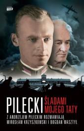 Pilecki - Pilecki. Śladami mojego taty - Mirosław Krzyszkowski, Bogdan Wasztyl, Andrzej Pilecki