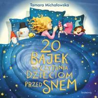 20 bajek do czytania dzieciom przed snem - 20 bajek do czytania dzieciom przed snem - Tamara Michałowska