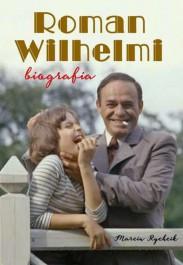 Roman Wilhelmi. Biografia - Roman Wilhelmi. Biografia - Marcin Rychcik