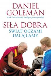 Sila dobra. swiat oczami Dalajlamy - Siła dobra. Świat oczami Dalajlamy Daniel Goleman