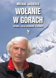 Wolanie w gorach. Wypadki i akcje ratunkowe w Tatrach - Wołanie w górach. Wypadki i akcje ratunkowe w Tatrach Michał Jagiełło