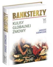 Banksterzy - Banksterzy Kulisy globalnej zmowy Szewczak Janusz