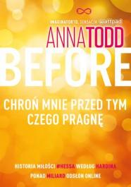 Before - Before. Chroń mnie przed tym, czego pragnę Anna Todd