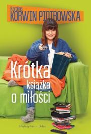 Krotka ksiazka o milosci - Krótka książka o miłości Karolina Korwin Piotrowska