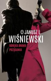 Udreka braku pozadania - Udręka braku pożądania Janusz Leon Wiśniewski