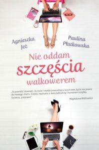 Nie oddam szczescia walkowerem 197x300 - Nie oddam szczęścia walkowerem Agnieszka Jeż, Paulina Płatkowska