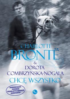 Chce wszystko - Chcę wszystko Charlotte Bronte, Dorota Combrzyńska-Nogala