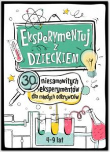 Eksperymentuj z Dzieckiem 216x300 - Eksperymentuj z Dzieckiem! 30 niesamowitych eksperymentów dla młodych odkrywców Jarosław Wasilewski