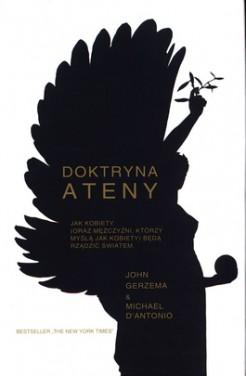 Doktryna Ateny - Doktryna Ateny. Jak kobiety (oraz mężczyźni, którzy myślą jak kobiety) będą rządzić śwatem John Gerzema, Michael D'Antonio