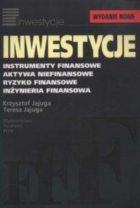 Inwestycje 203x300 - Inwestycje. Instrumenty finansowe, aktywa niefinansowe, ryzyko finansowe, inżynieria finansowa Krzysztof Jajuga, Teresa Jajuga
