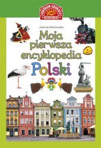 Moja pierwsza encyklopedia Polski 206x300 - Moja pierwsza encyklopedia Polski Joanna Kalinowska