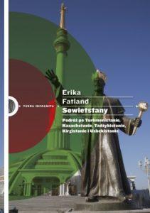 Sowietstany 211x300 - Sowietstany. Podróż po Turkmenistanie, Kazachstanie, Tadżykistanie, Kirgistanie i Uzbekistanie Erika Fatland