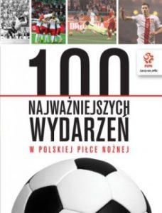 100 najwazniejszych wydarzen w polskiej pilce noznej 228x300 - 100 najważniejszych wydarzeń w polskiej piłce nożnej