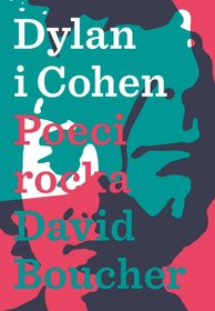 Dylan i Cohen. Poeci rocka - Dylan i Cohen. Poeci rocka David Boucher