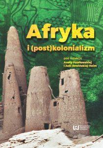 Afryka i postkolonializm 210x300 - Afryka i (post)kolonializm Aneta Pawłowska, Julia Sowińska-Heim