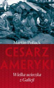Cesarz Ameryki 185x300 - Cesarz Ameryki. Wielka ucieczka z Galicji Martin Pollack