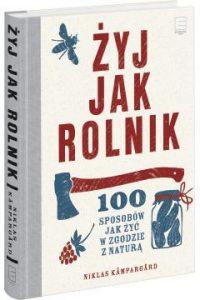 zyj jak rolnik 200x300 - Żyj jak rolnik 100 sposobów jak żyć w zgodzie z naturą Niklas Kampargard