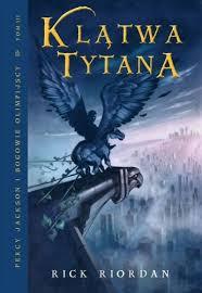 Klatwa tytana - Percy Jackson i bogowie olimpijscy. Tom 3. Klątwa tytana  Rick, Riordan