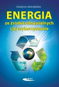 ENERGIA ZE zRoDEl ODNAWIALNYCH I JEJ WYKORZYSTANIE 206x300 - Energia ze źródeł odnawialnych i jej wykorzystanie Grażyna Jastrzębska