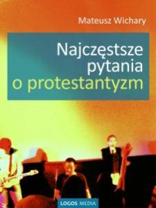 NAJCZeSTSZE PYTANIA O PROTESTANTYZM 225x300 - Darmowy ebook NAJCZĘSTSZE PYTANIA O PROTESTANTYZM Mateusz Wichary