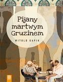 Pijany martwym Gruzinem - Pijany martwym Gruzinem Witold Gapik