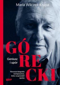 Gorecki 212x300 - Górecki. Geniusz i upór Maria Wilczek-Krupa