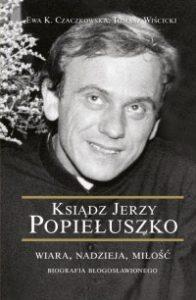 Ksiadz Jerzy Popieluszko 196x300 - Ksiądz Jerzy Popiełuszko. Wiara, nadzieja, miłość. Biografia błogosławionego Ewa K. Czaczkowska, Tomasz Wiścicki