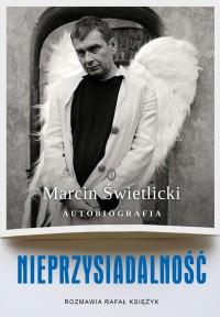 Nieprzysiadalnosc Autobiografia - Nieprzysiadalność. Autobiografia Marcin Świetlicki, Rafał Księżyk