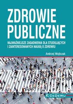 Zdrowie publiczne - Zdrowie publiczne Najważniejsze zagadnienia dla studiujących i zainteresowanych nauką o zdrowiu Andrzej Wojtczak