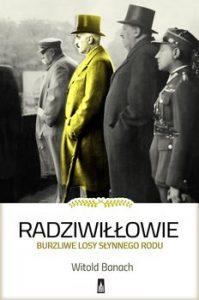 RADZIWIllOWIE 199x300 - Radziwiłłowie Burzliwe losy słynnego rodu Witold Banach