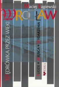 Wroclaw 203x300 - Wrocław wędrówka przez wieki Maciej Łagiewski
