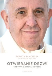 Otwieranie drzwi 209x300 - Otwieranie drzwi Rozmowy o kościele i świecie Papież Franciszek Wolton Dominique