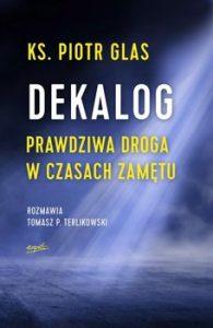 Dekalog 195x300 - Dekalog Prawdziwa droga w czasach zamętu Piotr Glas Tomasz Terlikowski