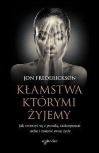 Klamstwa ktorymi zyjemy 195x300 - Kłamstwa którymi żyjemy Jon Frederickson