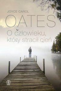 O czlowieku ktory stracil cien 201x300 - O człowieku który stracił cieńJoyce Carol Oates
