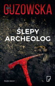 slepy archeolog 193x300 - Ślepy archeolog Marta Guzowska