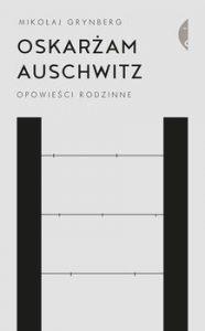 Oskarzam Auschwitz 186x300 - Oskarżam Auschwitz Mikołaj Grynberg