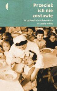Przeciez ich nie zostawie 186x300 - Przecież ich nie zostawię O żydowskich opiekunkach w czasie wojnyMagdalena Kicińska Monika Sznajderman