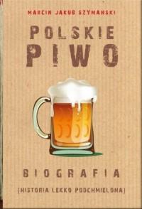 Polskie piwo. Biografia - Polskie piwo Biografia Marcin Jakub Szymański