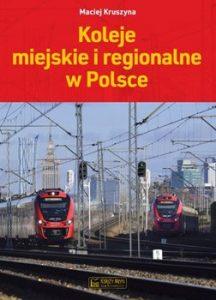 Koleje miejskie i regionalne w Polsce 216x300 - Koleje miejskie i regionalne w Polsce Maciej Kruszyna