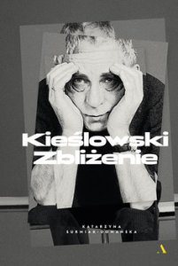 Kieslowski. Zblizenie 201x300 - Kieślowski Zbliżenie Katarzyna Surmiak-Domańska