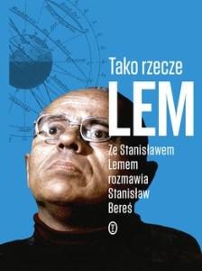 Tako rzecze Lem 224x300 - Tako rzecze Lem Ze Stanisławem Lemem rozmawia Stanisław Bereś