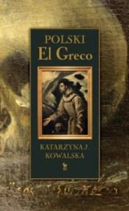 Polski El Greco 184x300 - Polski El Greco Katarzyna J Kowalska