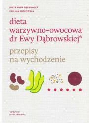 Dieta warzywno owocowa - Dieta warzywno-owocowa dr Ewy Dąbrowskiej Przepisy na wychodzenie Beata Anna Dąbrowska Paulina Borkowska