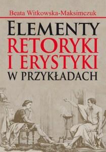 Elementy retoryki i erystyki w przykladach 210x300 - Elementy retoryki i erystyki w przykładach Beata Witkowska-Maksimczuk