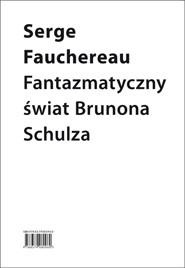 Fantazmatyczny swiat Brunona Schulza - Fantazmatyczny świat Brunona SchulzaSerge Fauchereau