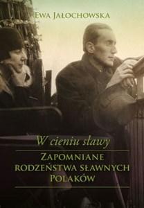 W cieniu slawy 208x300 - W cieniu sławy Zapomniane rodzeństwa sławnych PolakówEwa Jałochowska