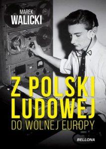 Z Polski Ludowej do Wolnej Europy 213x300 - Z Polski Ludowej do Wolnej Europy Marek Walicki