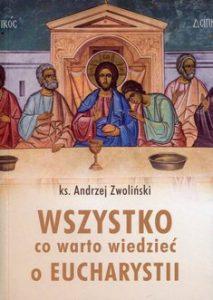 Wszystko co warto wiedziec o Eucharystii 213x300 - Wszystko co warto wiedzieć o Eucharystii ks Andrzej Zwoliński